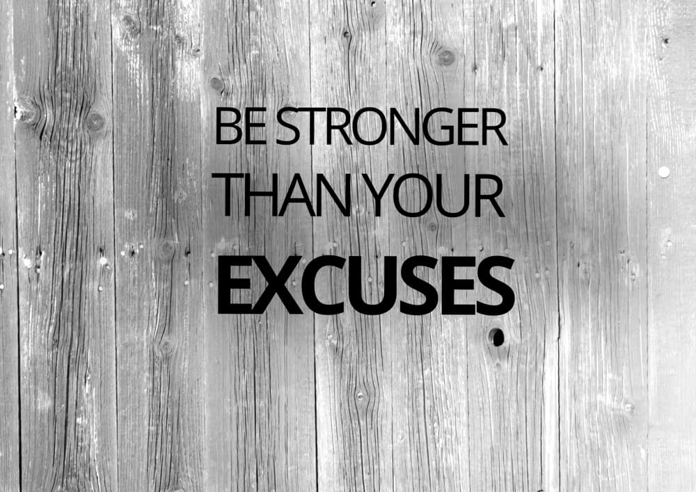 better than your excuses
